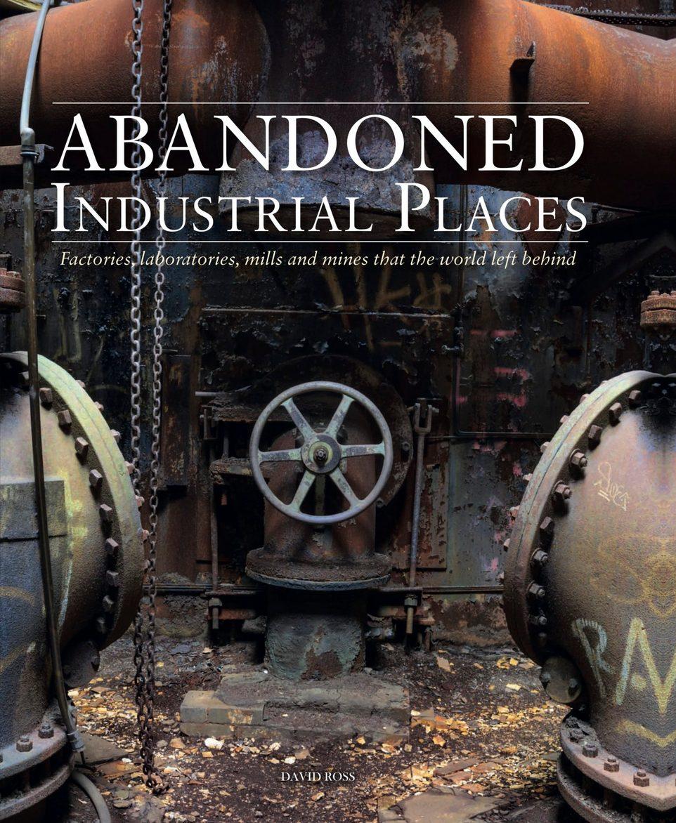 Заброшенные промышленные объекты по всему миру от Дэвида Росса